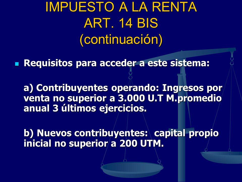 IMPUESTO A LA RENTA ART. 14 BIS (continuación) Requisitos para acceder a este sistema: Requisitos para acceder a este sistema: a) Contribuyentes opera