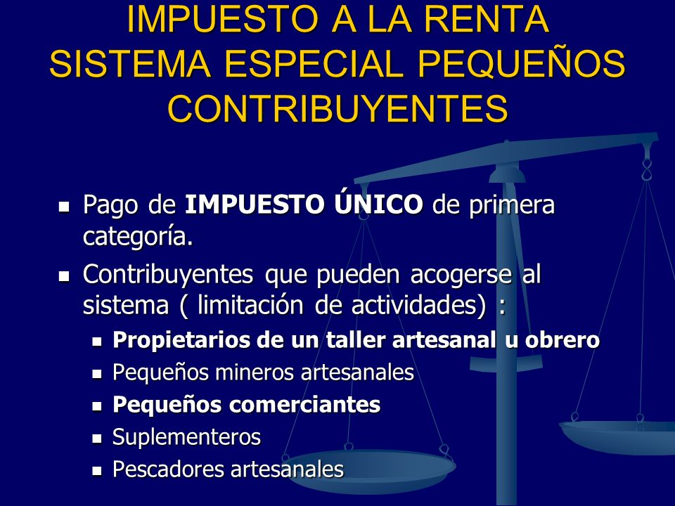 IMPUESTO A LA RENTA SISTEMA ESPECIAL PEQUEÑOS CONTRIBUYENTES Pago de IMPUESTO ÚNICO de primera categoría. Pago de IMPUESTO ÚNICO de primera categoría.