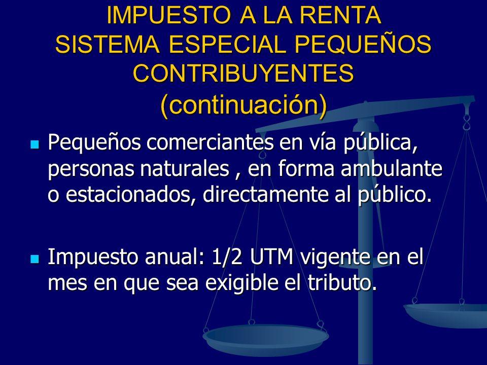 IMPUESTO A LA RENTA SISTEMA ESPECIAL PEQUEÑOS CONTRIBUYENTES (continuación) Pequeños comerciantes en vía pública, personas naturales, en forma ambulan