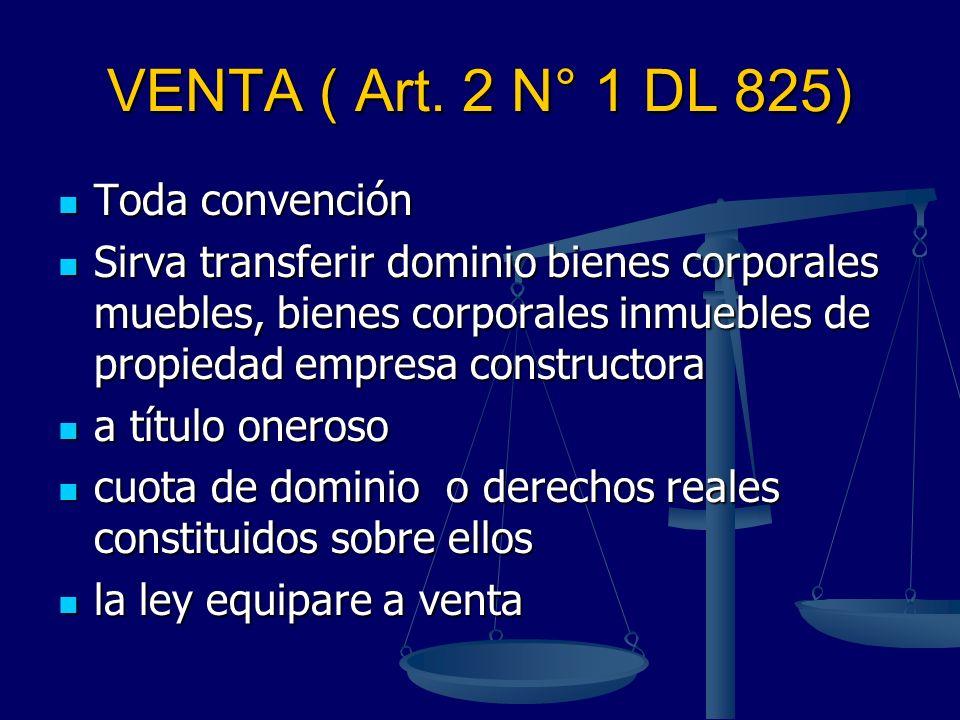 VENTA ( Art. 2 N° 1 DL 825) Toda convención Toda convención Sirva transferir dominio bienes corporales muebles, bienes corporales inmuebles de propied