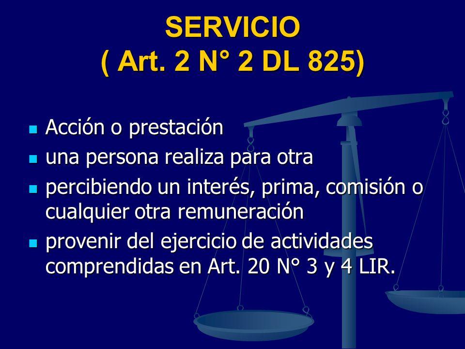 SERVICIO ( Art. 2 N° 2 DL 825) Acción o prestación Acción o prestación una persona realiza para otra una persona realiza para otra percibiendo un inte