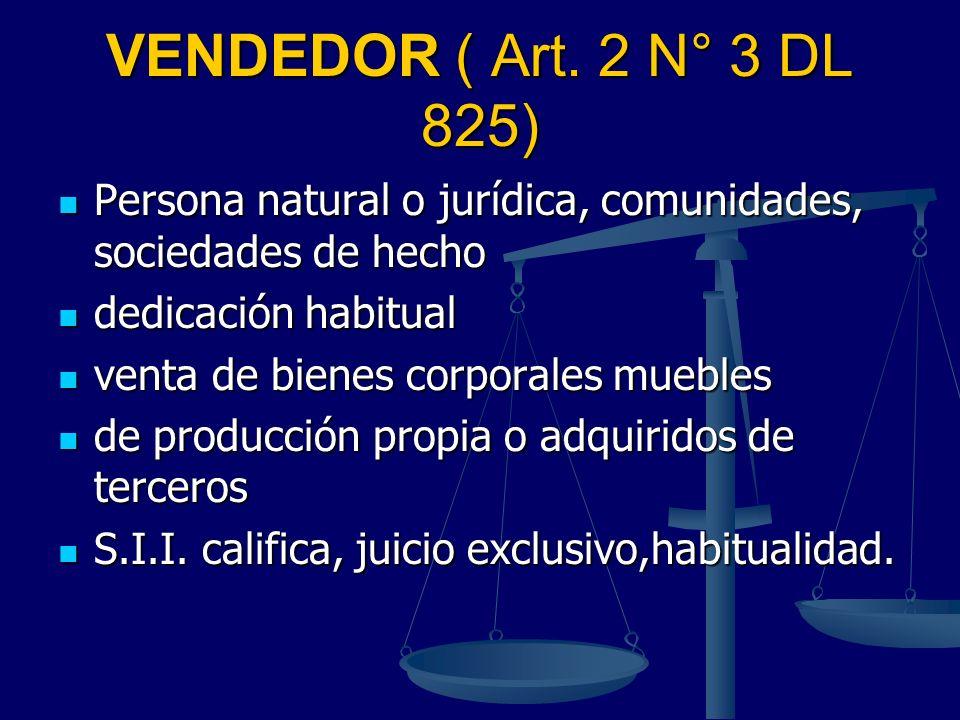 VENDEDOR ( Art. 2 N° 3 DL 825) Persona natural o jurídica, comunidades, sociedades de hecho Persona natural o jurídica, comunidades, sociedades de hec