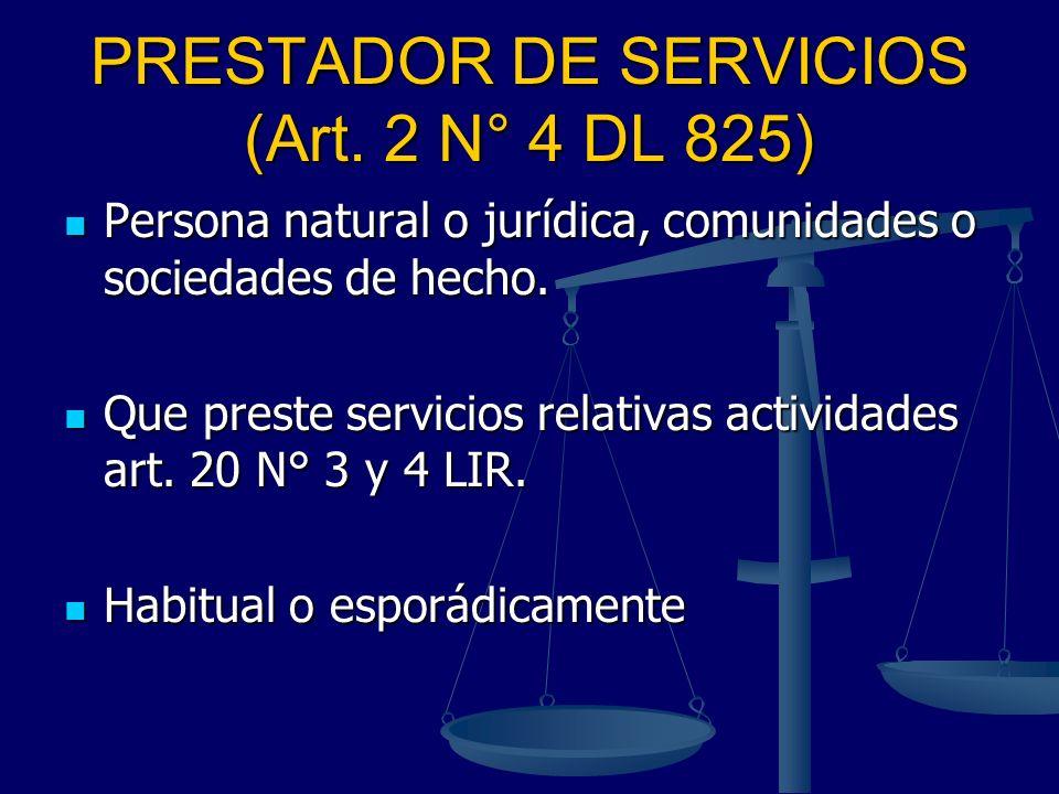PRESTADOR DE SERVICIOS (Art. 2 N° 4 DL 825) Persona natural o jurídica, comunidades o sociedades de hecho. Persona natural o jurídica, comunidades o s