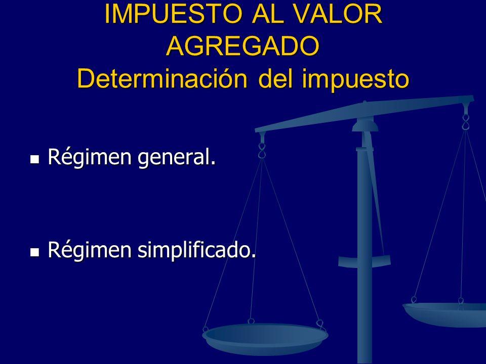 IMPUESTO AL VALOR AGREGADO Determinación del impuesto Régimen general. Régimen general. Régimen simplificado. Régimen simplificado.