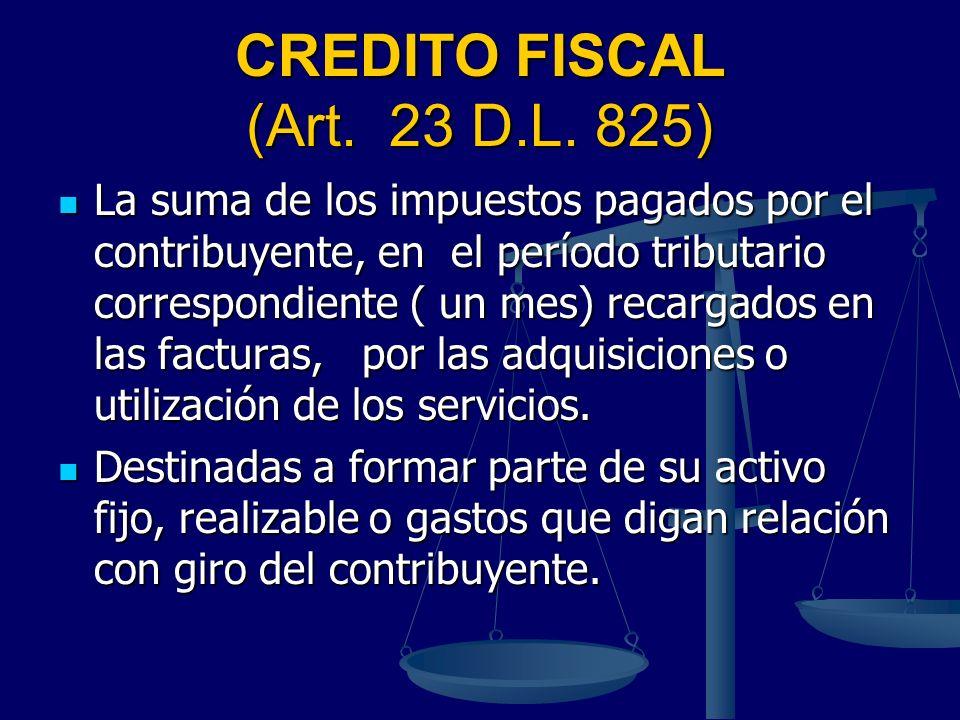 CREDITO FISCAL (Art. 23 D.L. 825) La suma de los impuestos pagados por el contribuyente, en el período tributario correspondiente ( un mes) recargados