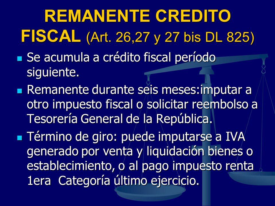 REMANENTE CREDITO FISCAL (Art. 26,27 y 27 bis DL 825) Se acumula a crédito fiscal período siguiente. Se acumula a crédito fiscal período siguiente. Re