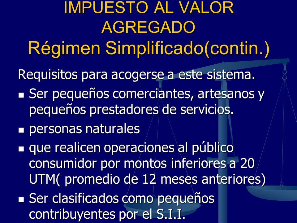IMPUESTO AL VALOR AGREGADO Régimen Simplificado(contin.) Requisitos para acogerse a este sistema. Ser pequeños comerciantes, artesanos y pequeños pres