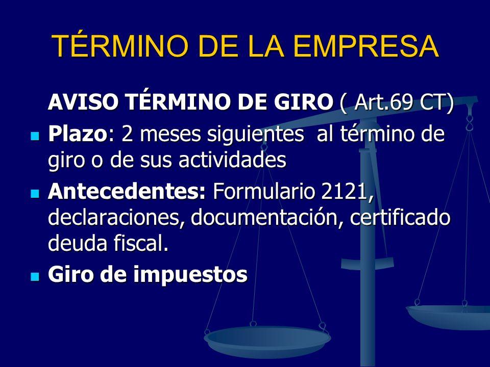 TÉRMINO DE LA EMPRESA AVISO TÉRMINO DE GIRO ( Art.69 CT) AVISO TÉRMINO DE GIRO ( Art.69 CT) Plazo: 2 meses siguientes al término de giro o de sus acti