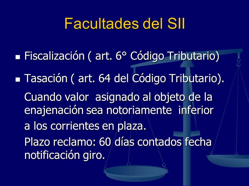 Facultades del SII Fiscalización ( art. 6° Código Tributario) Fiscalización ( art. 6° Código Tributario) Tasación ( art. 64 del Código Tributario). Ta