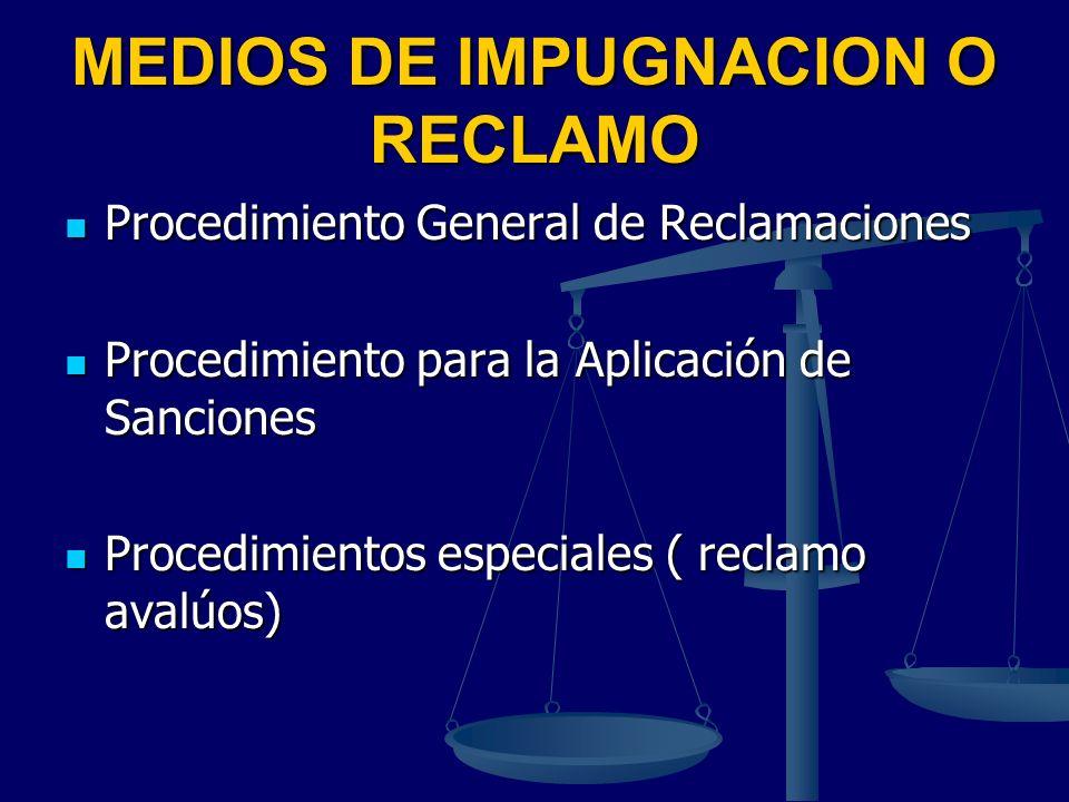 MEDIOS DE IMPUGNACION O RECLAMO Procedimiento General de Reclamaciones Procedimiento General de Reclamaciones Procedimiento para la Aplicación de Sanc