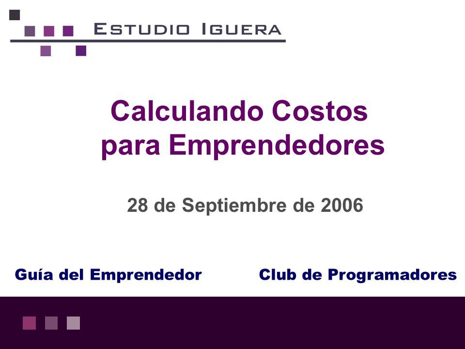 Calculando Costos para Emprendedores 28 de Septiembre de 2006 Guía del EmprendedorClub de Programadores