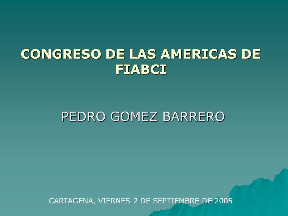 CONGRESO DE LAS AMERICAS DE FIABCI PEDRO GOMEZ BARRERO PEDRO GOMEZ BARRERO CARTAGENA, VIERNES 2 DE SEPTIEMBRE DE 2005
