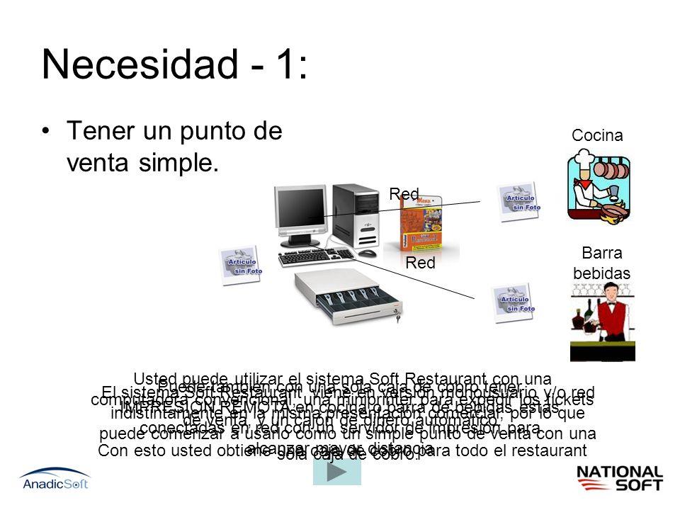 Necesidad - 1: Tener un punto de venta simple. El sistema Soft Restaurant viene en versión monousuario y/o red indistintamente en la misma presentació