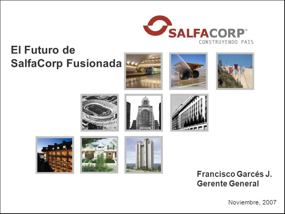 Noviembre, 2007 El Futuro de SalfaCorp Fusionada Francisco Garcés J. Gerente General