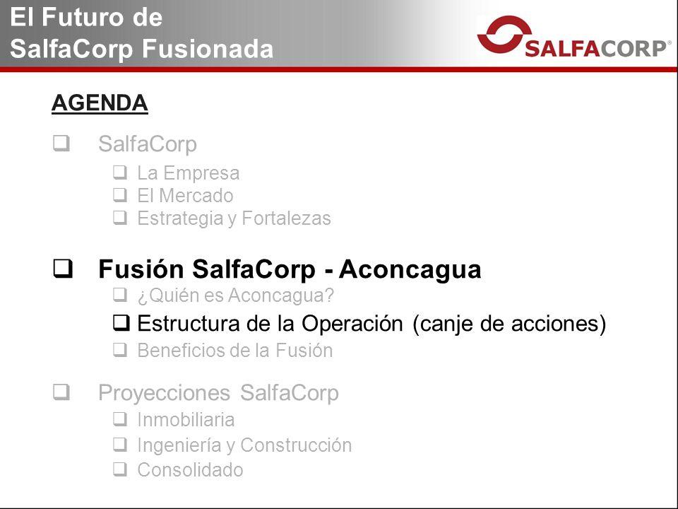AGENDA SalfaCorp La Empresa El Mercado Estrategia y Fortalezas Fusión SalfaCorp - Aconcagua ¿Quién es Aconcagua? Estructura de la Operación (canje de