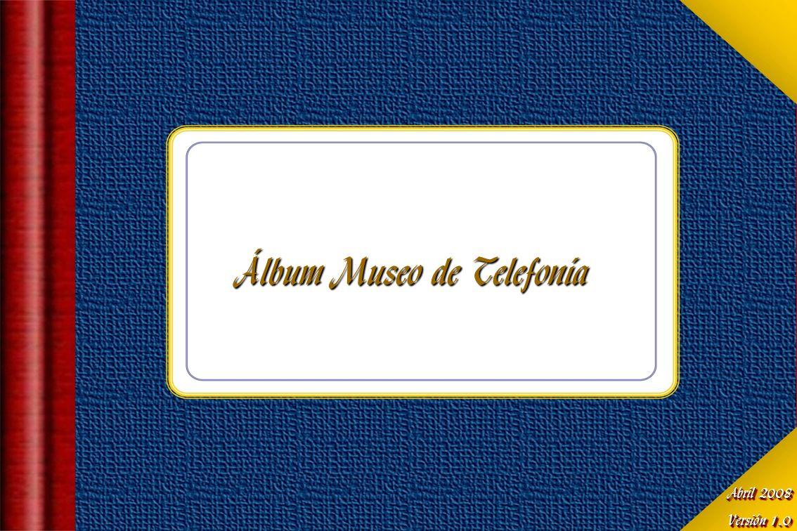 Álbum Museo de Telefonía Abril 2008 Versión 1.0 Abril 2008 Versión 1.0