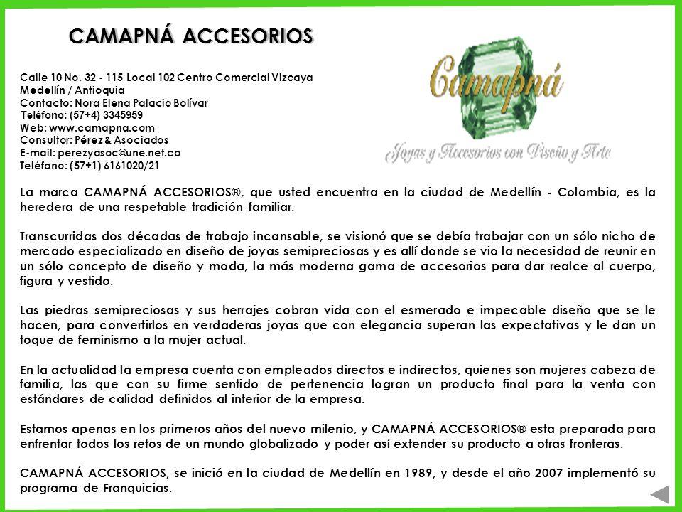 CAMAPNÁ ACCESORIOS La marca CAMAPNÁ ACCESORIOS®, que usted encuentra en la ciudad de Medellín - Colombia, es la heredera de una respetable tradición f