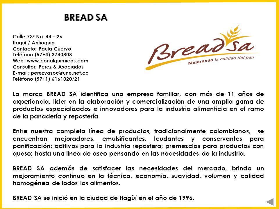 BREAD SA La marca BREAD SA identifica una empresa familiar, con más de 11 años de experiencia, líder en la elaboración y comercialización de una ampli