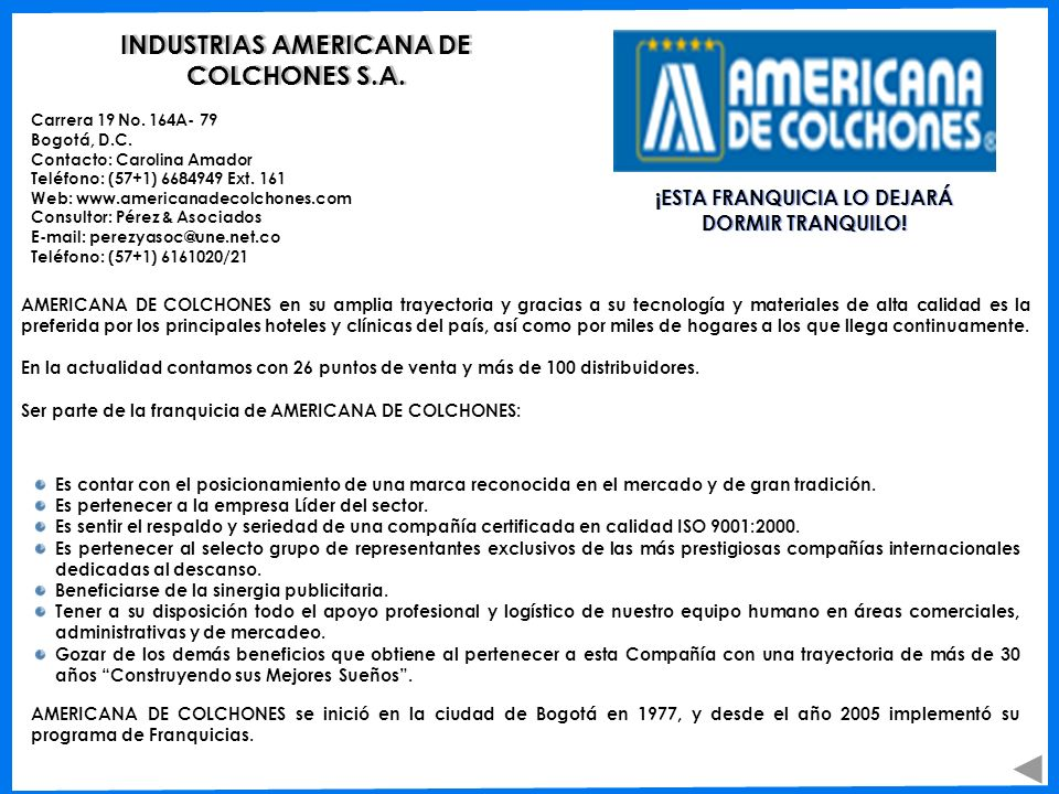 INDUSTRIAS AMERICANA DE COLCHONES S.A. Carrera 19 No. 164A- 79 Bogotá, D.C. Contacto: Carolina Amador Teléfono: (57+1) 6684949 Ext. 161 Web: www.ameri