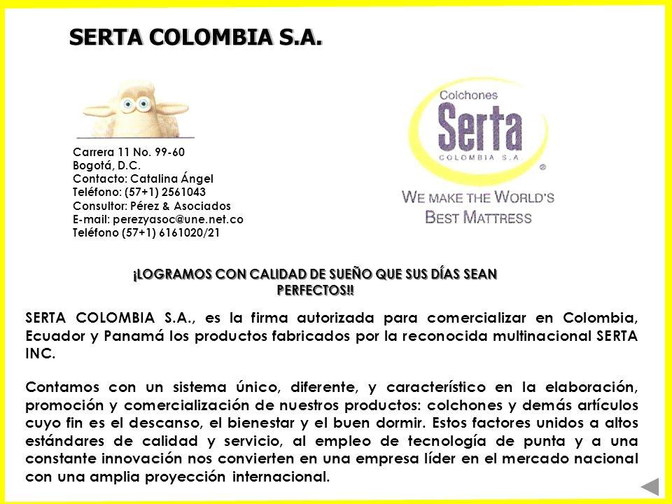 SERTA COLOMBIA S.A. Carrera 11 No. 99-60 Bogotá, D.C. Contacto: Catalina Ángel Teléfono: (57+1) 2561043 Consultor: Pérez & Asociados E-mail: perezyaso
