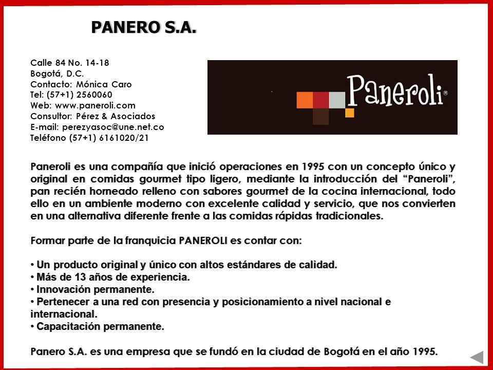 PANERO S.A. Calle 84 No. 14-18 Bogotá, D.C. Contacto: Mónica Caro Tel: (57+1) 2560060 Web: www.paneroli.com Consultor: Pérez & Asociados E-mail: perez