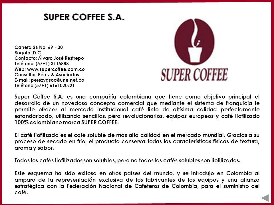 SUPER COFFEE S.A. Super Coffee S.A. es una compañía colombiana que tiene como objetivo principal el desarrollo de un novedoso concepto comercial que m