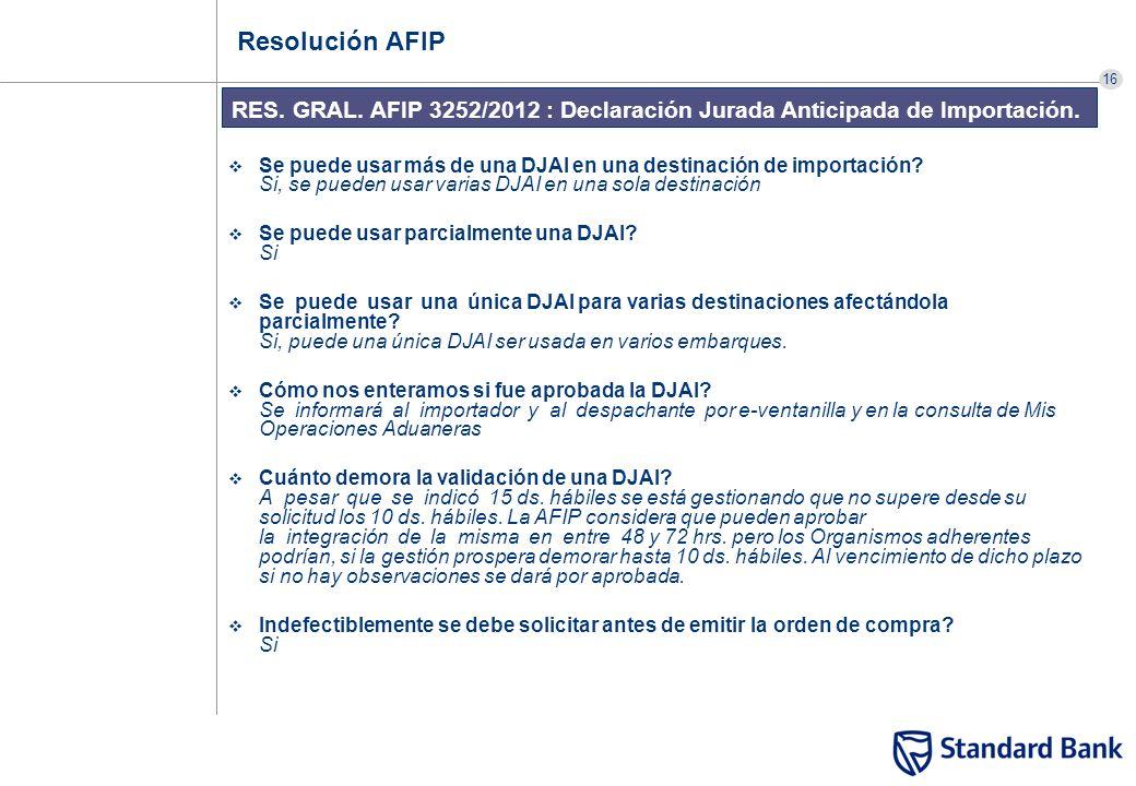 16 RES. GRAL. AFIP 3252/2012 : Declaración Jurada Anticipada de Importación. Resolución AFIP Se puede usar más de una DJAI en una destinación de impor