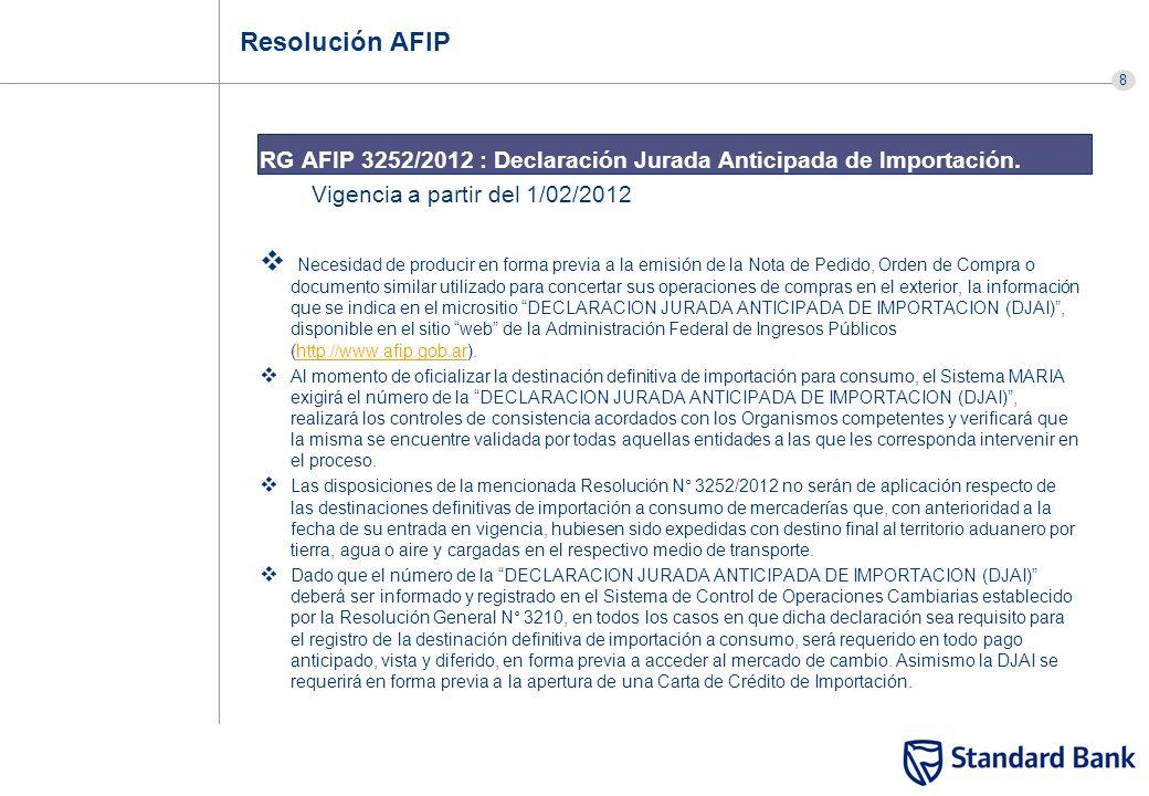 8 Resolución AFIP RG AFIP 3252/2012 : Declaración Jurada Anticipada de Importación. Vigencia a partir del 1/02/2012 Necesidad de producir en forma pre