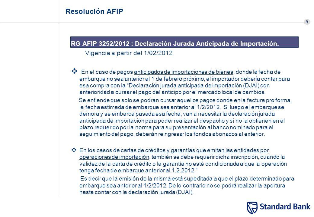 9 Resolución AFIP RG AFIP 3252/2012 : Declaración Jurada Anticipada de Importación. Vigencia a partir del 1/02/2012 En el caso de pagos anticipados de