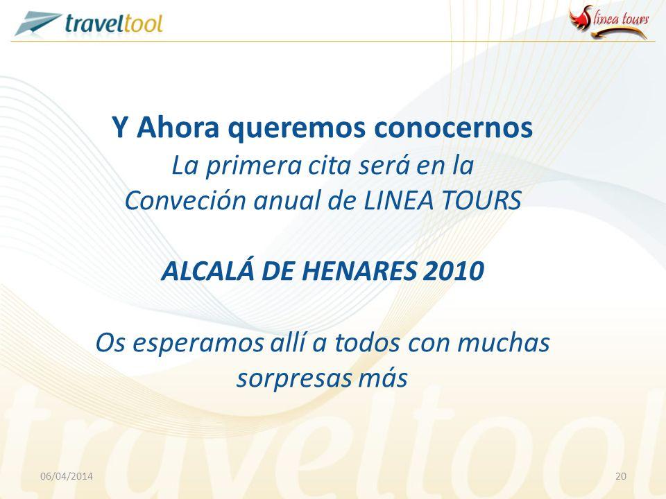 06/04/201420 Y Ahora queremos conocernos La primera cita será en la Conveción anual de LINEA TOURS ALCALÁ DE HENARES 2010 Os esperamos allí a todos co