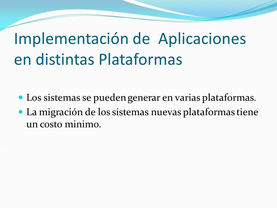 Implementación de Aplicaciones en distintas Plataformas Los sistemas se pueden generar en varias plataformas. La migración de los sistemas nuevas plat