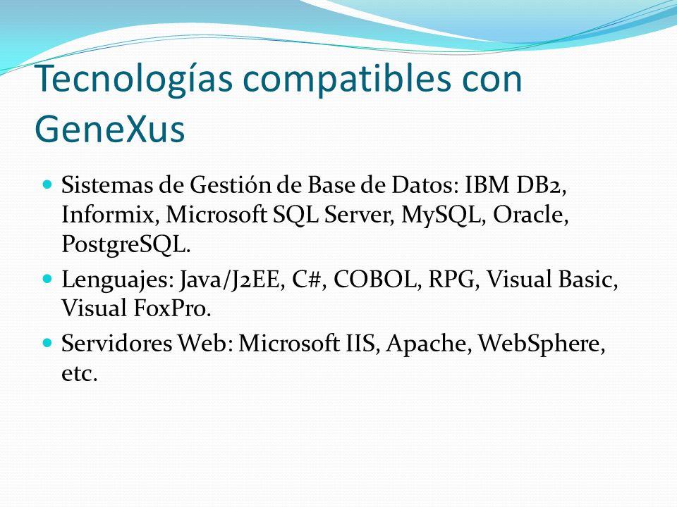 Tecnologías compatibles con GeneXus Sistemas de Gestión de Base de Datos: IBM DB2, Informix, Microsoft SQL Server, MySQL, Oracle, PostgreSQL. Lenguaje
