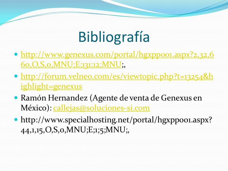 Bibliografía http://www.genexus.com/portal/hgxpp001.aspx?2,32,6 60,O,S,0,MNU;E;131;12;MNU;, http://www.genexus.com/portal/hgxpp001.aspx?2,32,6 60,O,S,