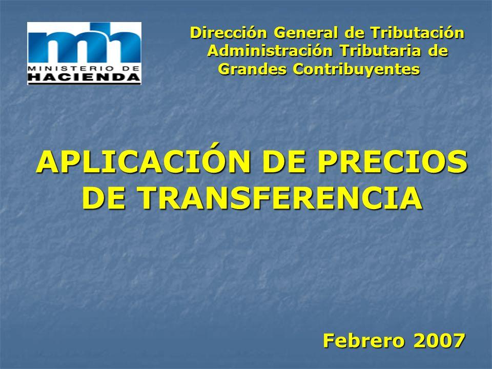 APLICACIÓN DE PRECIOS DE TRANSFERENCIA Febrero 2007 Dirección General de Tributación Administración Tributaria de Grandes Contribuyentes Administració