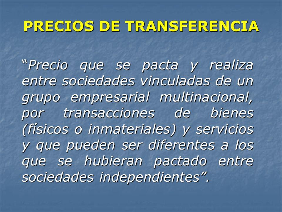 PRECIOS DE TRANSFERENCIA Precio que se pacta y realiza entre sociedades vinculadas de un grupo empresarial multinacional, por transacciones de bienes
