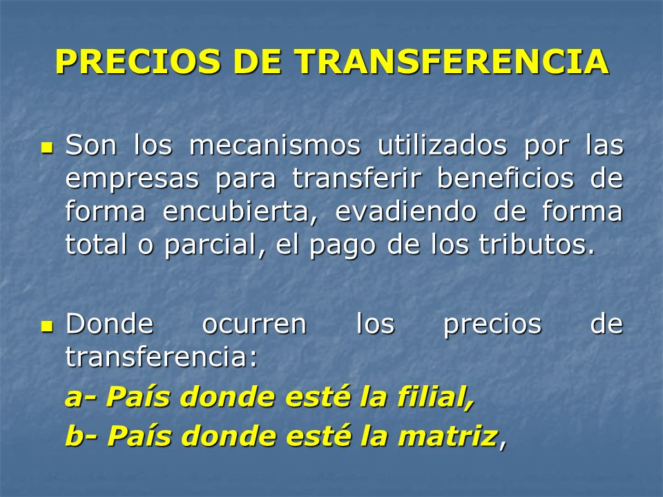 Son los mecanismos utilizados por las empresas para transferir beneficios de forma encubierta, evadiendo de forma total o parcial, el pago de los trib