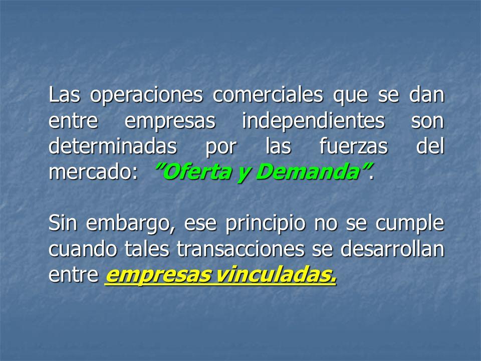 Las operaciones comerciales que se dan entre empresas independientes son determinadas por las fuerzas del mercado: Oferta y Demanda. Sin embargo, ese
