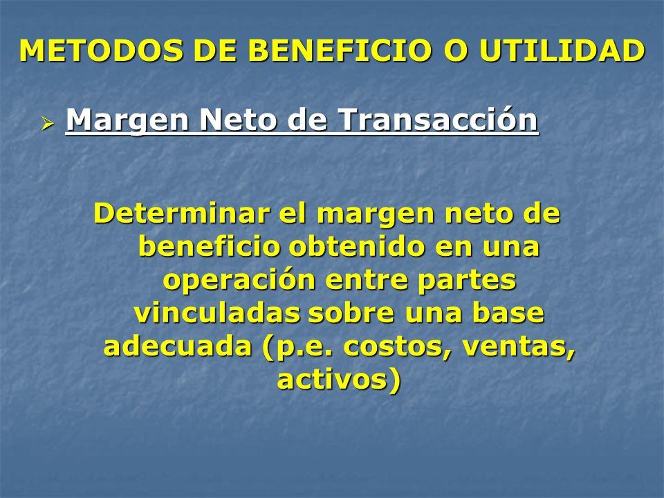 METODOS DE BENEFICIO O UTILIDAD Margen Neto de Transacción Margen Neto de Transacción Determinar el margen neto de beneficio obtenido en una operación