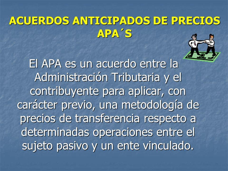ACUERDOS ANTICIPADOS DE PRECIOS APA´S El APA es un acuerdo entre la Administración Tributaria y el contribuyente para aplicar, con carácter previo, un