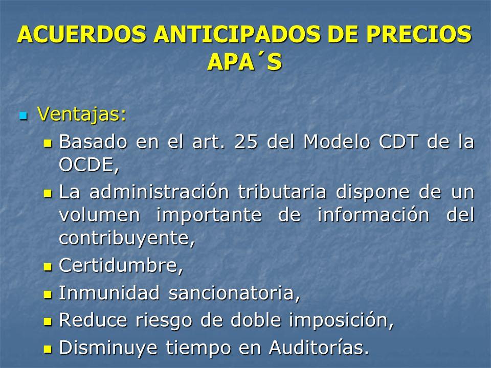 ACUERDOS ANTICIPADOS DE PRECIOS APA´S Ventajas: Ventajas: Basado en el art. 25 del Modelo CDT de la OCDE, Basado en el art. 25 del Modelo CDT de la OC