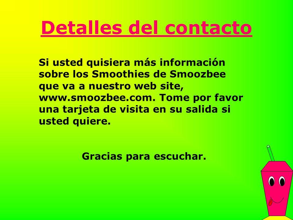 Detalles del contacto Si usted quisiera más información sobre los Smoothies de Smoozbee que va a nuestro web site, www.smoozbee.com. Tome por favor un