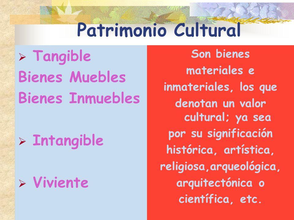 Patrimonio Cultural Es el conjunto de bienes culturales (materiales y espirituales) que nos pertenecen a todos como parte de una sociedad y constituyen el legado y sustento de la memoria histórica y de nuestra identidad.