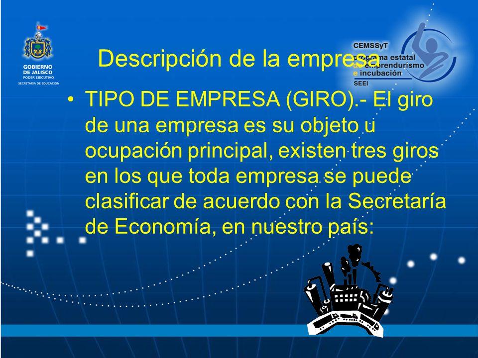 Descripción de la empresa TIPO DE EMPRESA (GIRO).- El giro de una empresa es su objeto u ocupación principal, existen tres giros en los que toda empre
