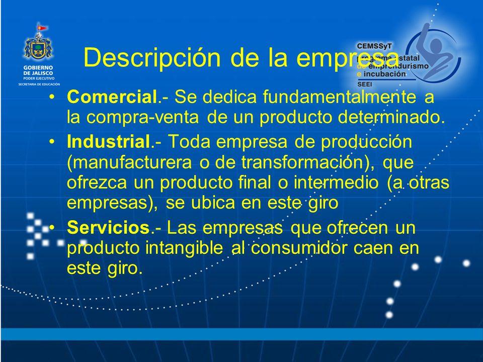 Descripción de la empresa Comercial.- Se dedica fundamentalmente a la compra-venta de un producto determinado. Industrial.- Toda empresa de producción
