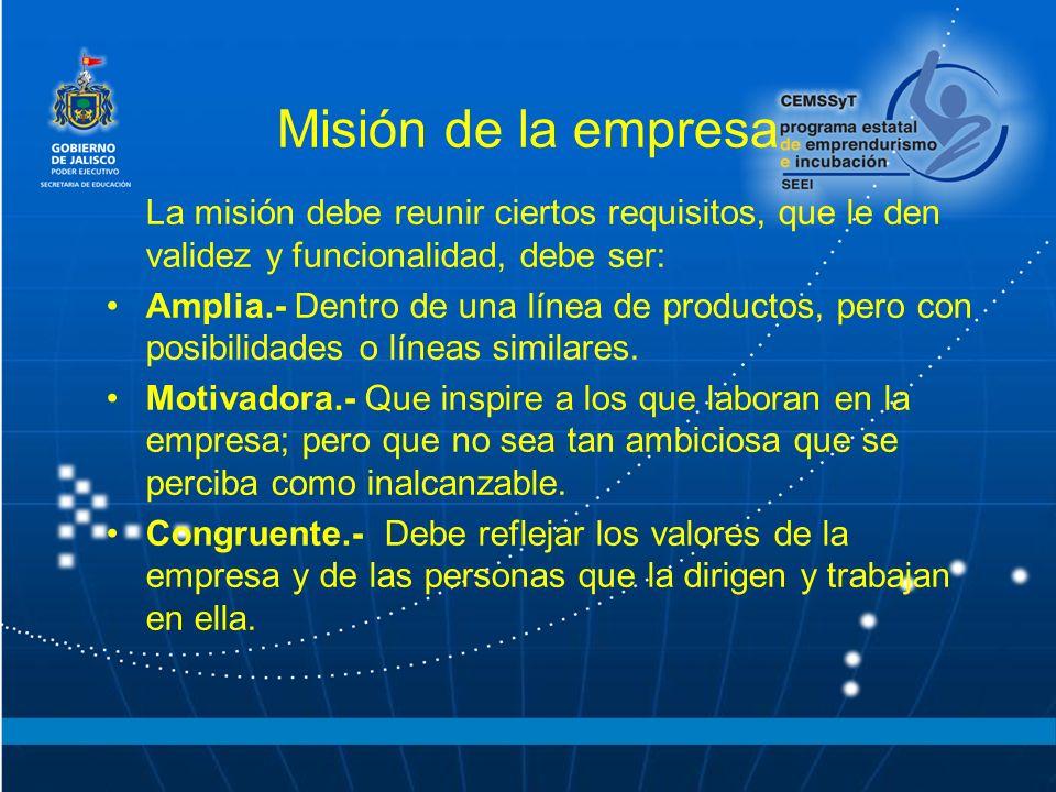 Misión de la empresa La misión debe reunir ciertos requisitos, que le den validez y funcionalidad, debe ser: Amplia.- Dentro de una línea de productos