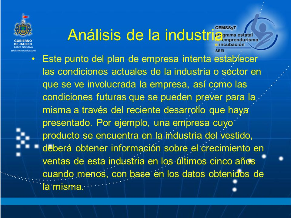 Análisis de la industria Este punto del plan de empresa intenta establecer las condiciones actuales de la industria o sector en que se ve involucrada