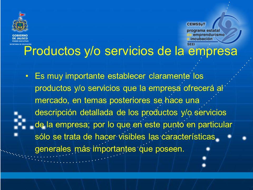 Productos y/o servicios de la empresa Es muy importante establecer claramente los productos y/o servicios que la empresa ofrecerá al mercado, en temas