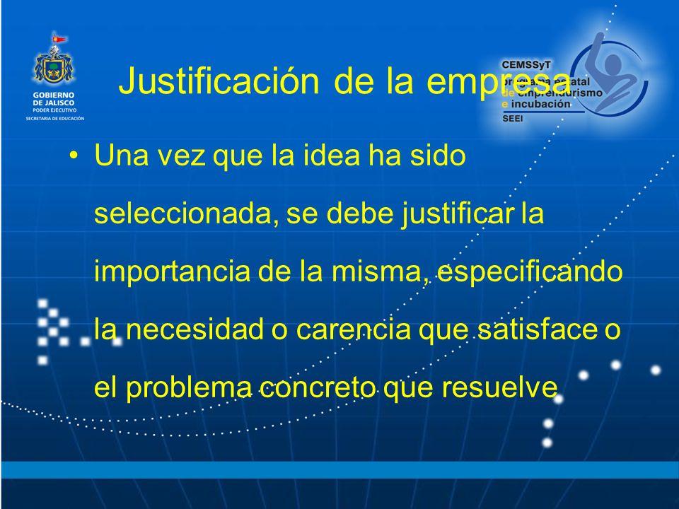 Justificación de la empresa Una vez que la idea ha sido seleccionada, se debe justificar la importancia de la misma, especificando la necesidad o care