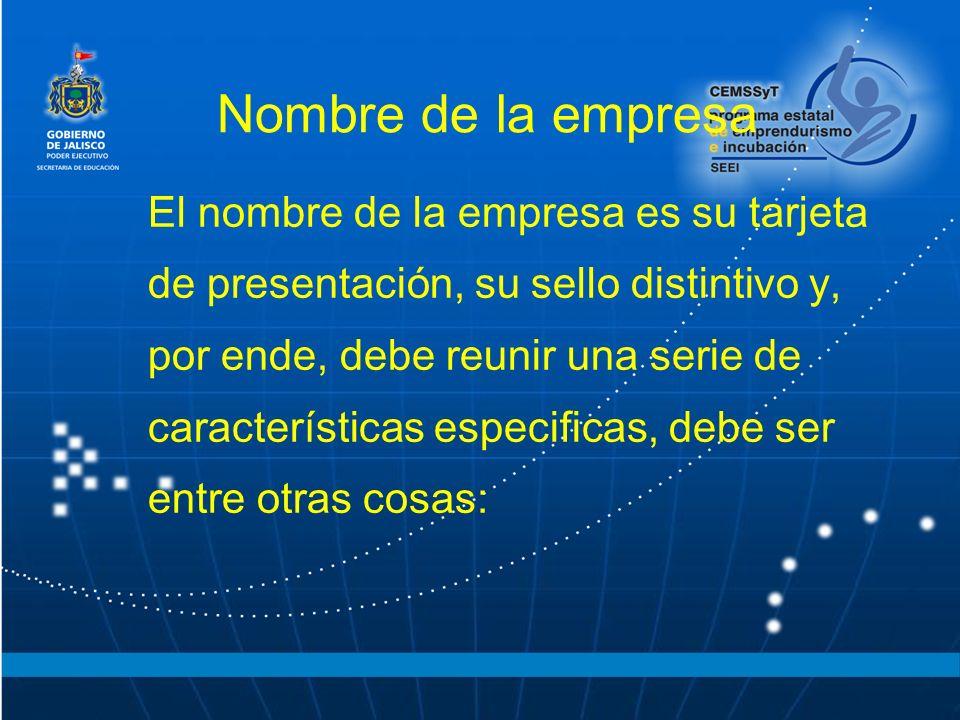 Nombre de la empresa El nombre de la empresa es su tarjeta de presentación, su sello distintivo y, por ende, debe reunir una serie de características