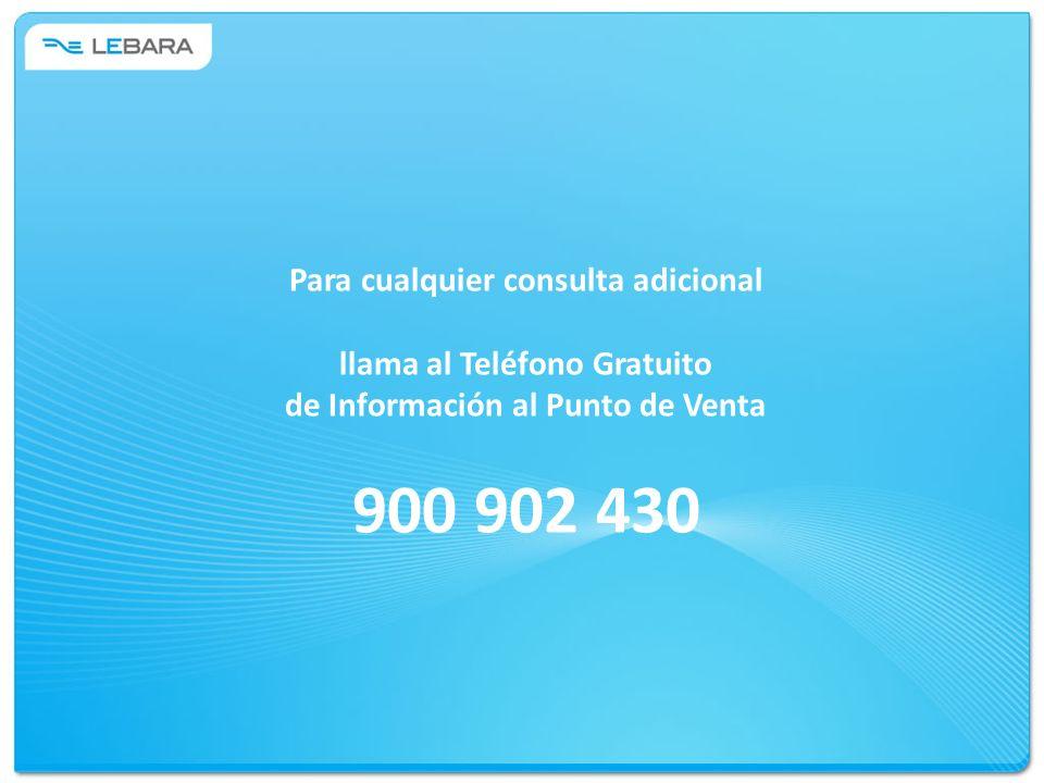 Para cualquier consulta adicional llama al Teléfono Gratuito de Información al Punto de Venta 900 902 430